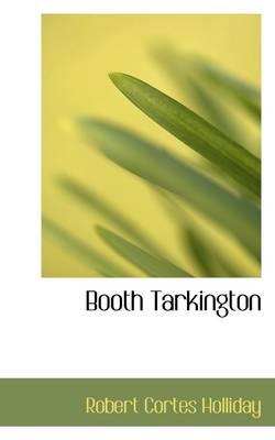 Booth Tarkington by Robert Cortes Holliday