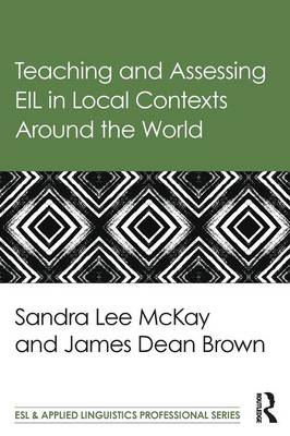 Teaching and Assessing EIL in Local Contexts Around the World by Sandra Lee Mckay