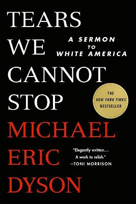 Tears We Cannot Stop: A Sermon to White America by Michael Eric Dyson