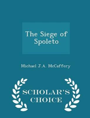 The Siege of Spoleto - Scholar's Choice Edition by Michael J a McCaffery