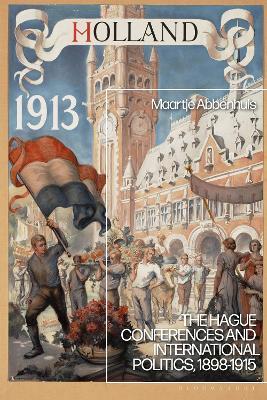 The Hague Conferences and International Politics, 1898-1915 book