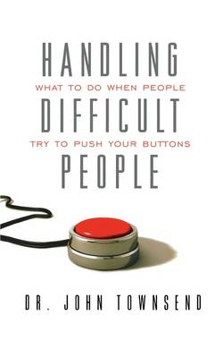 Handling Difficult People by John Townsend