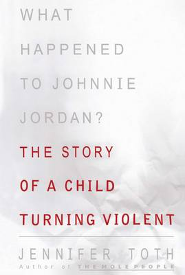 What Happened to Johnnie Jordan? by Jennifer Toth