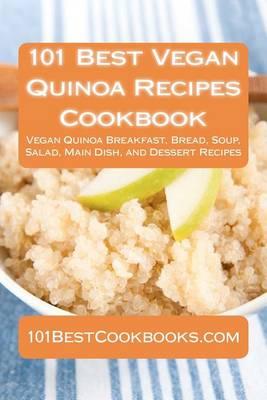 101 Best Vegan Quinoa Recipes Cookbook by Alison Thompson