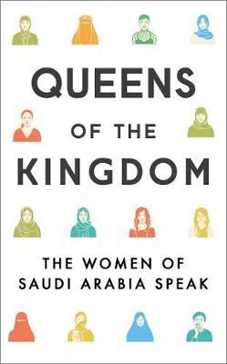 Queens of the Kingdom: The Women of Saudi Arabia Speak book