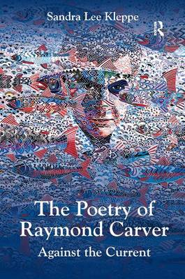 The Poetry of Raymond Carver by Sandra Lee Kleppe