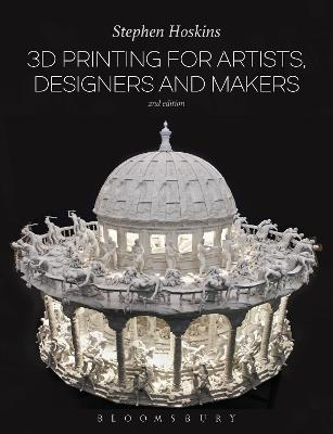 3D Printing for Artists, Designers and Makers by Stephen Hoskins