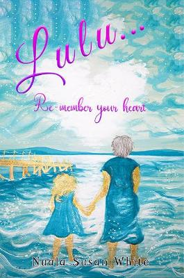 Lulu...Re-member your heart by Nuala Susan White
