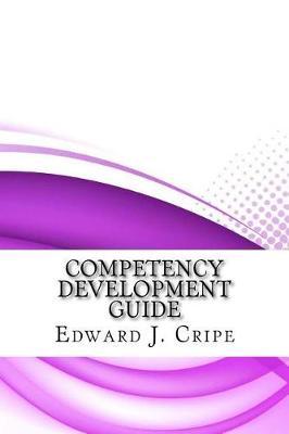Competency Development Guide by Edward J. Cripe