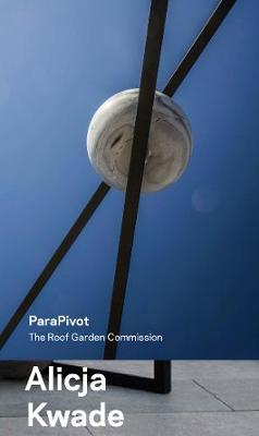 Alicja Kwade, ParaPivot - The Roof Garden Commission book