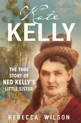 Kate Kelly: The True Story of Ned Kelly's Little Sister book