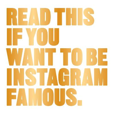 Read This if You Want to Be Instagram Famous by Henry Carroll