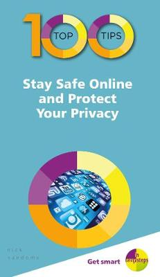 100 Top Tips - Stay Safe Online and Protect Your Privacy by Nick Vandome