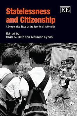 Statelessness and Citizenship by Brad K. Blitz