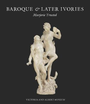 Baroque & Later Ivories by Marjorie Trusted