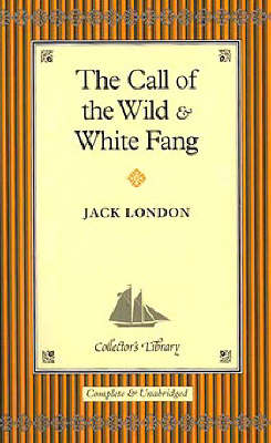 """""""The Call of the Wild"""" and """"White Fang"""" by Jack London"""