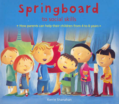 Springboard to Social Skills: How Parents Can Help Their Children 4-6 Years by Kerrie Shanahan