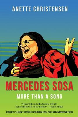 Mercedes Sosa - More than a Song: A tribute to La Negra, the voice of Latin America (1935-2009 ) by Anette Christensen