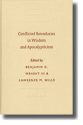 Conflicted Boundaries in Wisdom and Apocalypticism by Lawrence M. Wills