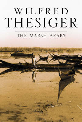 The The Marsh Arabs by Wilfred Thesiger