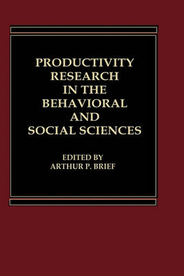 Productivity Research in the Behavioral and Social Sciences by Arthur P. Brief