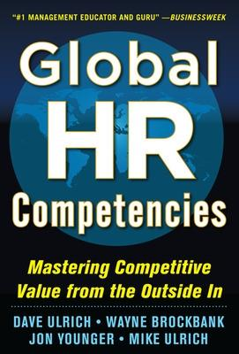 Global HR Competencies: Mastering Competitive Value from the Outside-In by Dave Ulrich