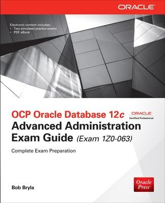 OCP Oracle Database 12c Advanced Administration Exam Guide (Exam 1Z0-063) by Bob Bryla