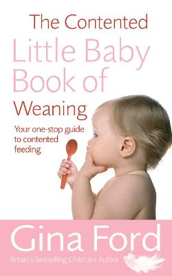 The Contented Little Baby Book Of Weaning by Gina Ford