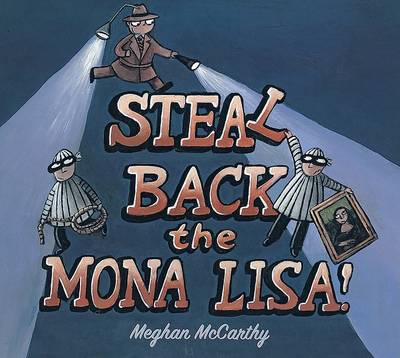 Steal Back the Mona Lisa! by Meghan McCarthy