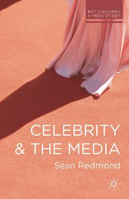 Celebrity and the Media by Sean Redmond