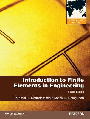 Introduction to Finite Elements in Engineering: International Edition by Tirupathi Chandrupatla