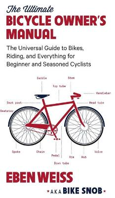The Ultimate Bicycle Owner's Manual by Eben Weiss