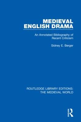 Medieval English Drama: An Annotated Bibliography of Recent Criticism by Sidney E. Berger