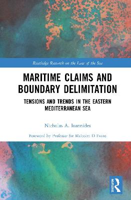 Maritime Claims and Boundary Delimitation: Tensions and Trends in the Eastern Mediterranean Sea by Nicholas A. Ioannides