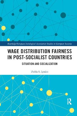 Wage Distribution Fairness in Post-Socialist Countries: Situation and Socialization by Zsofia Ignacz