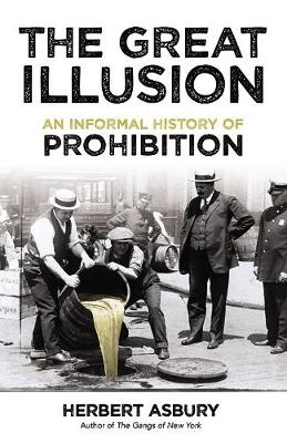The Great Illusion: An Informal History of Prohibition by Herbert Asbury