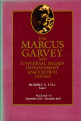 The The Marcus Garvey and Universal Negro Improvement Association Papers The Marcus Garvey and Universal Negro Improvement Association Papers, Vol. VI September 1924-December 1927 v. 6 by Marcus Garvey