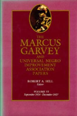 The The Marcus Garvey and Universal Negro Improvement Association Papers The Marcus Garvey and Universal Negro Improvement Association Papers, Vol. VI September 1924-December 1927 v. 6 by Marcus Garvey