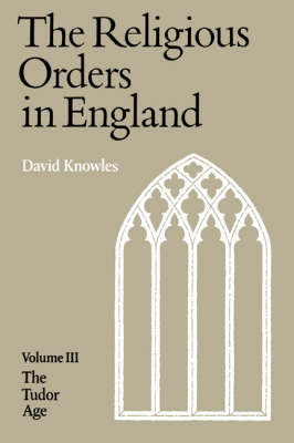 The Religious Orders in England by Dom David Knowles