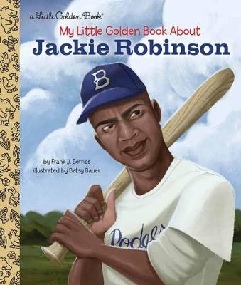 My Little Golden Book About Jackie Robinson by Frank John Berrios