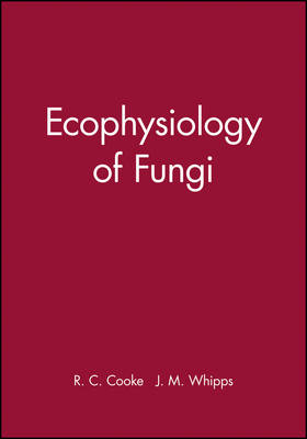 Ecophysiology of Fungi by J. M. Whipps