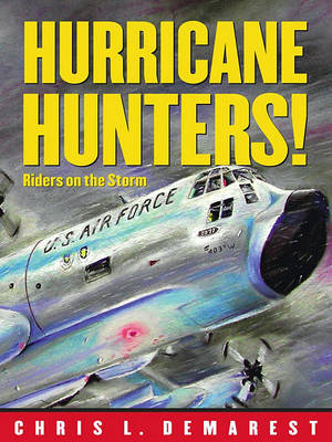 Hurricane Hunters: Riders On the Storm by Chris L. Demarest