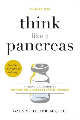 Think Like a Pancreas (Third Edition): A Practical Guide to Managing Diabetes with Insulin by Gary Scheiner