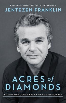 Acres of Diamonds: Discovering God's Best Right Where You Are by Jentezen Franklin
