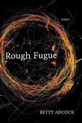Rough Fugue by Betty Adcock