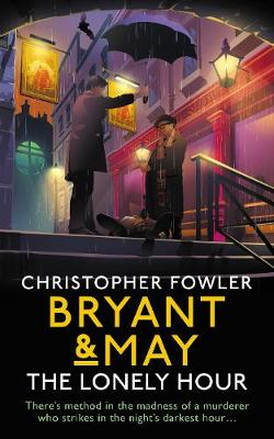 Bryant & May - The Lonely Hour: (Bryant & May Book 17) by Christopher Fowler
