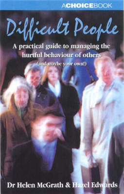 Difficult Personalities: A Practical Guide to Managing the Hurtful Behaviour of Others by Helen McGrath