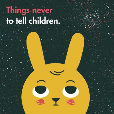 Things Never to Tell Children by The School of Life