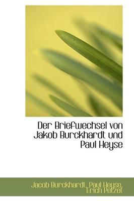 Der Briefwechsel Von Jakob Burckhardt Und Paul Heyse book