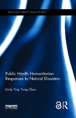 Public Health Humanitarian Responses to Natural Disasters by Emily Ying Yang Chan